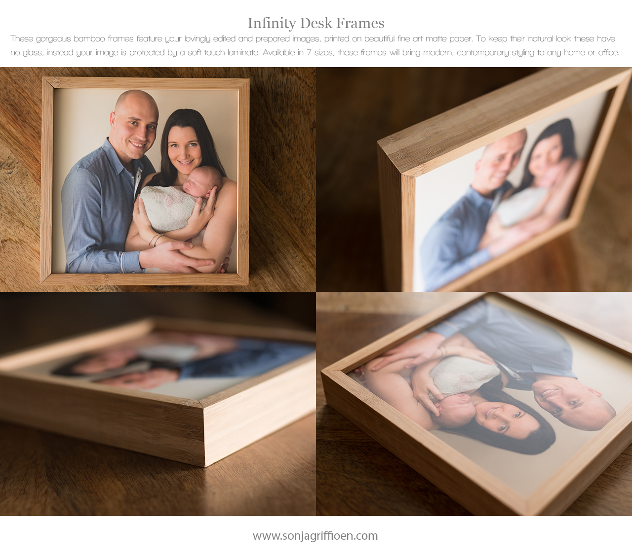 Infinity Desk Frames - Brisbane Newborn Photographer Sonja Griffioen. These gorgeous bamboo frames feature your lovingly edited and prepared images, printed on beautiful fine art matte paper. To keep their natural look these have no glass, instead your image is protected by a soft touch laminate. Available in 7 sizes, these frames will bring modern, contemporary styling to any home or office.